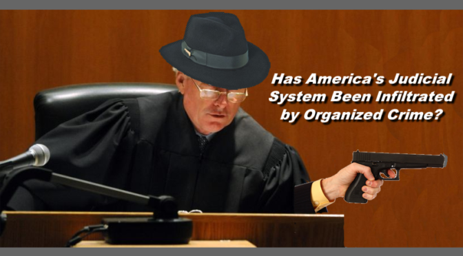 America Wakes Up To Find Its Judicial Branch Infiltrated By Organized Crime